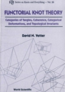 Обложка книги  - Functorial Knot Theory: Categories Of Tangles, Coherence, Categorical Deformations And Topological Invariants