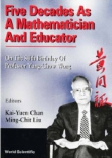 Обложка книги  - Five Decades As A Mathematician And Educator: On The 80th Birthday Of Professor Yung-chow Wong