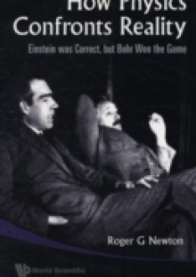 Обложка книги  - How Physics Confronts Reality: Einstein Was Correct, But Bohr Won The Game