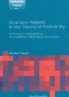 Обложка книги  - Structural Aspects In The Theory Of Probability: A Primer In Probabilities On Algebraic – Topological Structures