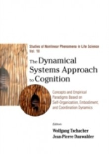 Обложка книги  - Dynamical Systems Approach To Cognition, The: Concepts And Empirical Paradigms Based On Self-organization, Embodiment, And Coordination Dynamics