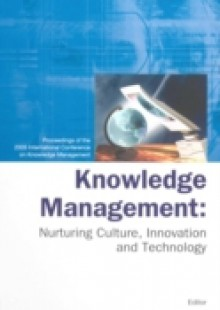 Обложка книги  - Knowledge Management: Nurturing Culture, Innovation And Technology – Proceedings Of The 2005 International Conference On Knowledge Management