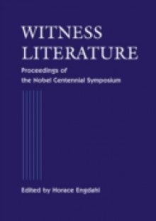 Обложка книги  - Witness Literature – Proceedings Of The Nobel Contennial Symposium
