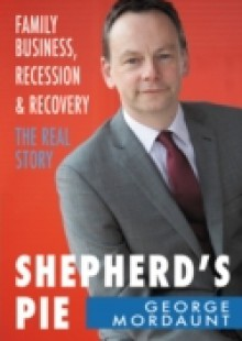 Обложка книги  - Shepherd's Pie: Family Business, Recession & Recovery. The Real Story