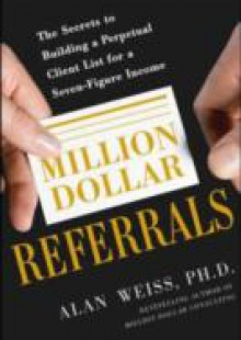 Обложка книги  - Million Dollar Referrals: The Secrets to Building a Perpetual Client List to Generate a Seven-Figure Income