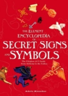 Обложка книги  - Element Encyclopedia of Secret Signs and Symbols: The Ultimate A-Z Guide from Alchemy to the Zodiac