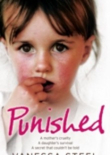 Обложка книги  - Punished: A mother's cruelty. A daughter's survival. A secret that couldn't be told.