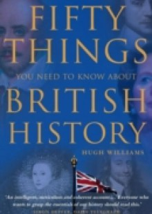 Обложка книги  - Fifty Things You Need To Know About British History