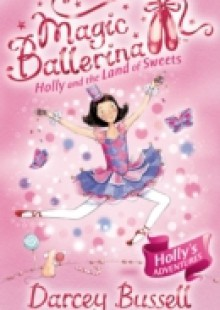 Обложка книги  - Holly and the Land of Sweets (Magic Ballerina, Book 18)