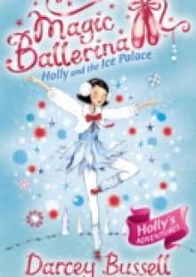 Обложка книги  - Holly and the Ice Palace (Magic Ballerina, Book 17)