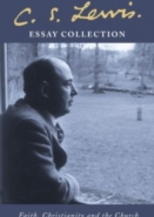 Обложка книги  - C. S. Lewis Essay Collection: Faith, Christianity and the Church