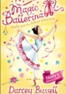 Обложка книги  - Holly and the Silver Unicorn (Magic Ballerina, Book 14)
