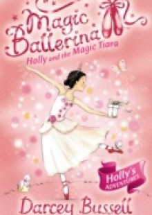 Обложка книги  - Holly and the Magic Tiara (Magic Ballerina, Book 15)