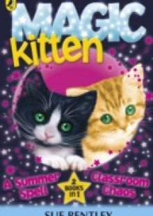 Обложка книги  - Magic Kitten: A Summer Spell and Classroom Chaos