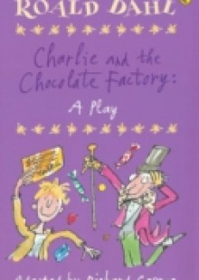 Обложка книги  - Charlie and the Chocolate Factory: A Play