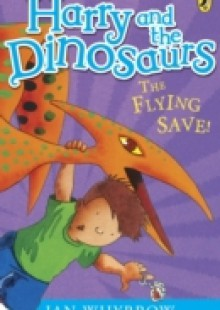 Обложка книги  - Harry and the Dinosaurs: The Flying Save!