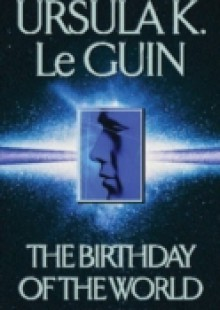 Обложка книги  - Birthday Of The World and Other Stories