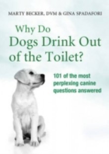 Обложка книги  - Why Do Dogs Drink Out Of The Toilet?