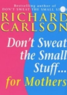 Обложка книги  - Don't Sweat the Small Stuff for Mothers