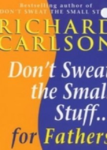 Обложка книги  - Don't Sweat the Small Stuff for Fathers