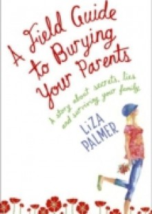 Обложка книги  - Field Guide to Burying Your Parents