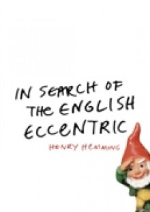 Обложка книги  - In Search of the English Eccentric