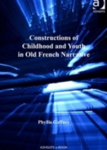 Обложка книги  - Constructions of Childhood and Youth in Old French Narrative