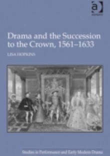 Обложка книги  - Drama and the Succession to the Crown, 1561-1633
