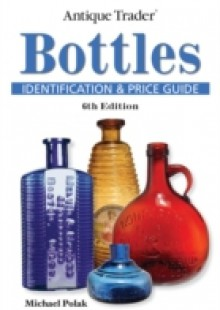 Обложка книги  - Antique Trader Bottles Identification and Price Guide