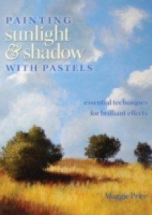 Обложка книги  - Painting Sunlight and Shadow with Pastels
