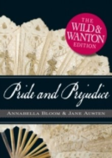 Обложка книги  - Pride and Prejudice: The Wild and Wanton Edition