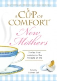Обложка книги  - Cup of Comfort for New Mothers