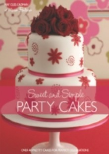 Обложка книги  - Sweet And Simple Party Cakes