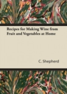 Обложка книги  - Recipes for Making Wine from Fruit and Vegetables at Home