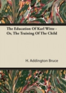 Обложка книги  - Education Of Karl Witte – Or, The Training Of The Child