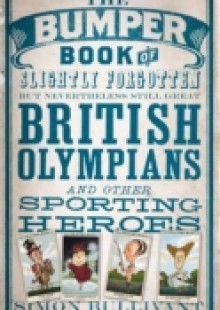 Обложка книги  - Bumper Book of Slightly Forgotten but Nevertheless Still Great British Olympians and Other Sporting Heroes
