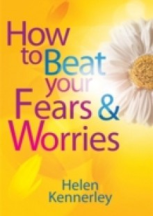 Обложка книги  - How to Beat Your Fears and Worries
