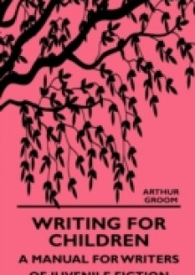Обложка книги  - Writing for Children – A Manual for Writers of Juvenile Fiction