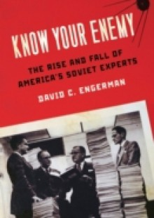 Обложка книги  - Know Your Enemy: The Rise and Fall of America's Soviet Experts