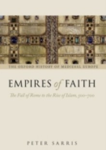 Обложка книги  - Empires of Faith: The Fall of Rome to the Rise of Islam, 500-700