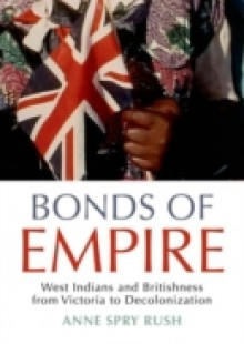 Обложка книги  - Bonds of Empire: West Indians and Britishness from Victoria to Decolonization