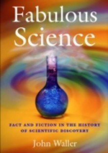 Обложка книги  - Fabulous Science: Fact and Fiction in the History of Scientific Discovery