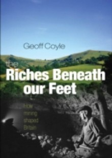 Обложка книги  - Riches Beneath our Feet: How Mining Shaped Britain