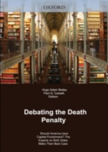 Обложка книги  - Debating the Death Penalty: Should America Have Capital Punishment? The Experts on Both Sides Make Their Case