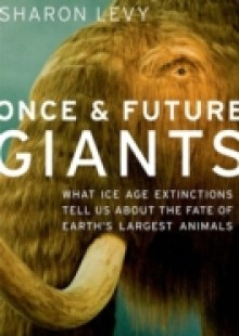 Обложка книги  - Once and Future Giants: What Ice Age Extinctions Tell Us About the Fate of Earth's Largest Animals