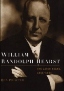 Обложка книги  - William Randolph Hearst: The Later Years, 1911-1951