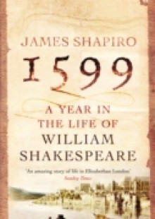 Обложка книги  - 1599: A Year in the Life of William Shakespeare