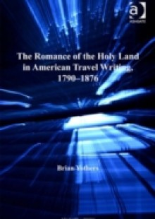 Обложка книги  - Romance of the Holy Land in American Travel Writing, 1790-1876