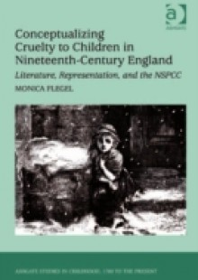 Обложка книги  - Conceptualizing Cruelty to Children in Nineteenth-Century England