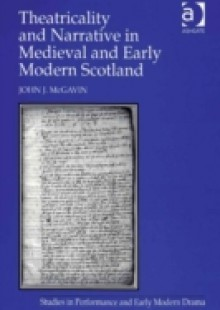 Обложка книги  - Theatricality and Narrative in Medieval and Early Modern Scotland